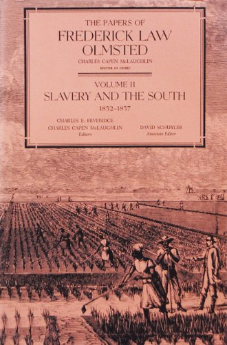 The Papers of Frederick Law Olmsted: Slavery & the South, 1852-1857: Olmsted, Frederick Law