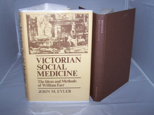 Victorian Social Medicine: The Ideas and Methods of William Farr.: EYLER, John M.: