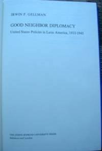 9780801822506: Good Neighbor Diplomacy: United States Policies in Latin America, 1933-1945 (The Johns Hopkins University Studies in Historical and Political Science)