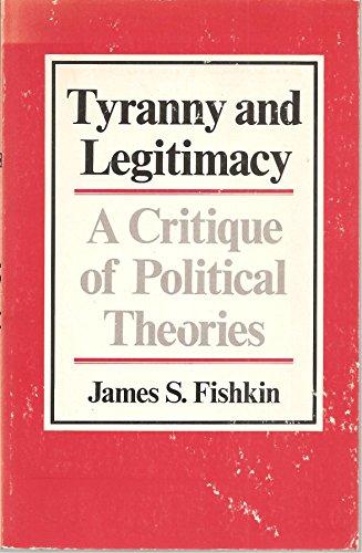 Tyranny and Legitimacy: A Critique of Political Theories: Fishkin, Professor James