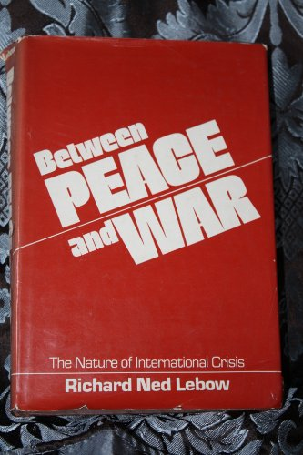 Between Peace and War: The Nature of International Crisis: Lebow, Professor Richard Ned