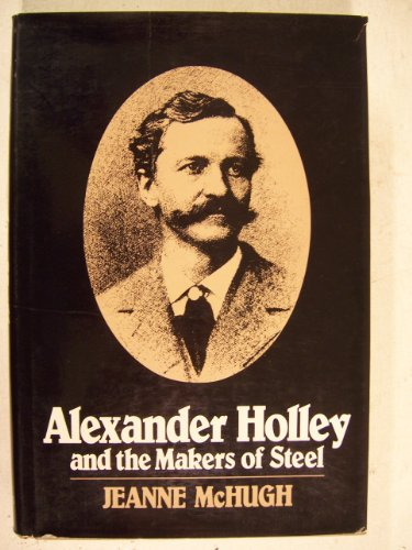 9780801823299: Alexander Holley and the Makers of Steel (Johns Hopkins Studies in the History of Technology)