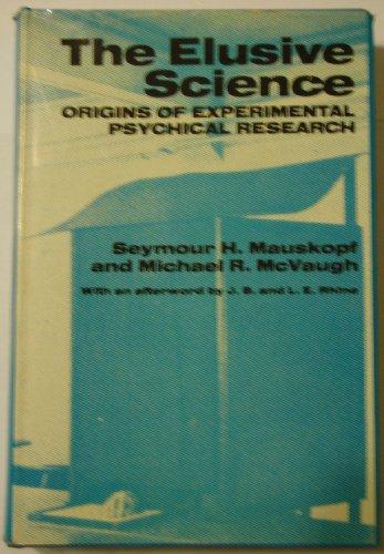 The Elusive Science: Origins of Experimental Psychical Research: Mauskopf, Professor Seymour, ...