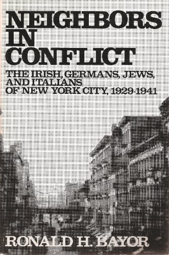 9780801823701: Neighbors in Conflict: The Irish, Germans, Jews and Italians of New York City, 1929-1941 (The Johns Hopkins University Studies in Historical and Political Science)