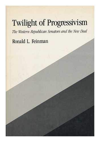 9780801823732: Twilight of Progressivism: The Western Republican Senators and the New Deal (The Johns Hopkins University Studies in Historical and Political Science)
