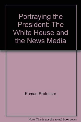 9780801823756: Portraying the President: The White House and the News Media