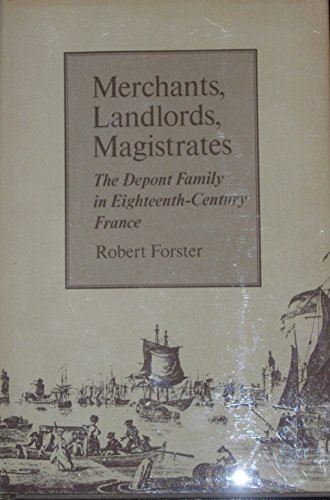 Merchants, Landlords, Magistrates: The Depont Family in 18th Century France: Professor Robert ...