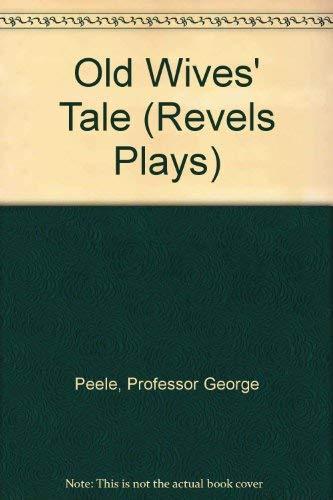 Old Wives' Tale (Revels Plays): Professor George Peele