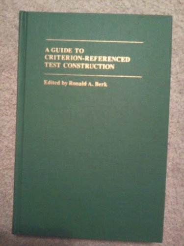 A Guide to Criterion-Referenced Test Construction: Berk, Professor Ronald