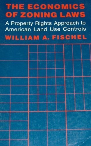 The Economics of Zoning Laws: A Property Rights Approach to American Land Use Controls: Fischel, ...