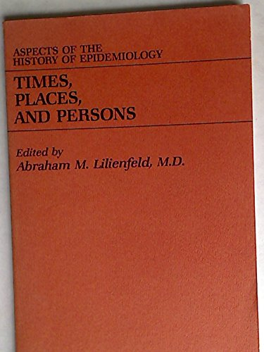 Times, Places, and Persons: Aspects of the History of Epidemiology [The Henry E. Sigerist ...