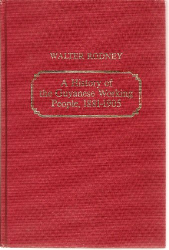 9780801824289: A History of the Guyanese Working People, 1881-1905 (Johns Hopkins Studies in Atlantic History and Culture)