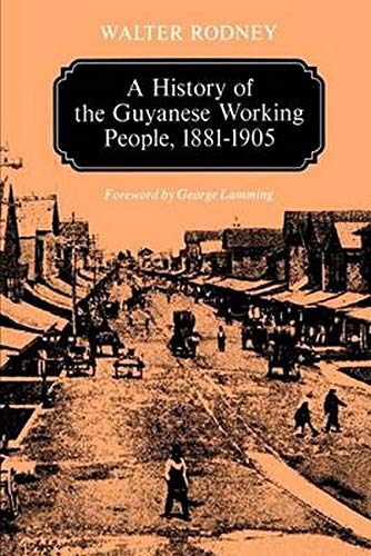9780801824470: A History of the Guyanese Working People, 1881-1905 (Johns Hopkins Studies in Atlantic History and Culture)
