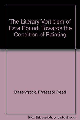The Literary Vorticism of Ezra Pound and Wyndham Lewis: Reed Way Dasenbrock