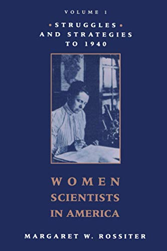 Women scientists in America : [volume 1] : struggles and strategies to 1940.: Rossiter, Margaret W.