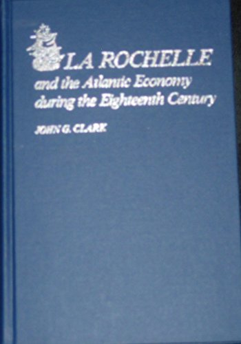 9780801825293: La Rochelle and the Atlantic Economy During the 18th Century