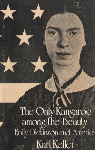 The Only Kangaroo Among the Beauty: Emily Dickinson and America: Karl Keller