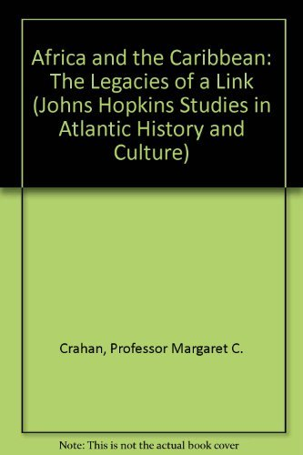 9780801825392: Africa and the Caribbean: The Legacies of a Link (Johns Hopkins Studies in Atlantic History and Culture)