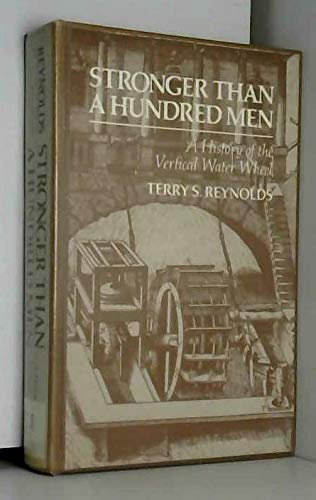 Stronger than a Hundred Men: A History of the Vertical Water Wheel (Johns Hopkins Studies in the ...