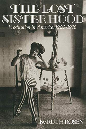 The lost sisterhood : prostitution in America, 1900-1918.: Rosen, Ruth