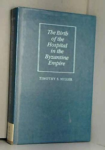 The Birth of the Hospital in the: Miller, Dr. Timothy