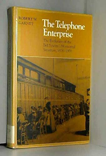 9780801826986: The Telephone Enterprise: The Evolution of the Bell System's Horizontal Structure, 1876-1909 (The Johns Hopkins / AT& T Series in Telephone History)