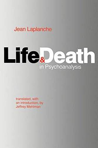 Life and Death in Psychoanalysis (0801827302) by Jean Laplanche