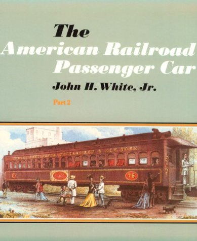 9780801827471: The American Railroad Passenger Car: Part 2 (Johns Hopkins Studies in the History of Technology)