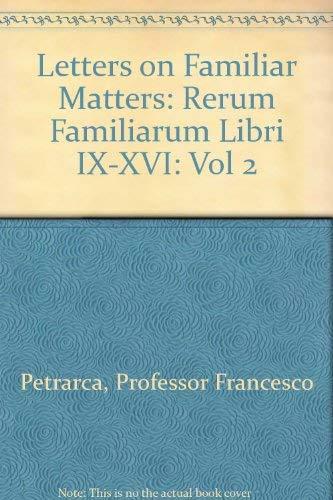 Letters on Familiar Matters: Rerum Familiarium Libri IX-XVI: Petrarca, Francesco; Aldo S. Bernardo,...