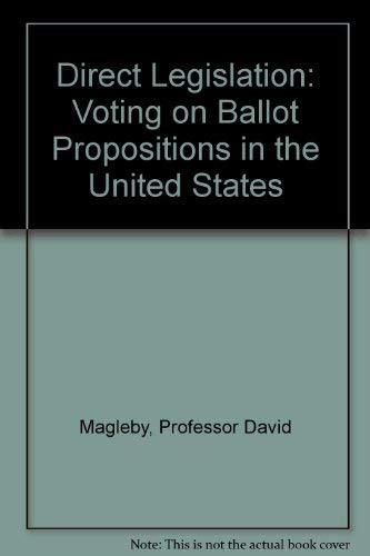 9780801828447: Direct Legislation: Voting on Ballot Propositions in the United States