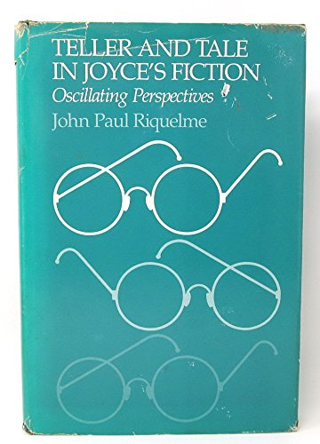 Teller and Tale in Joyce's Fiction; Oscillating Perspectives