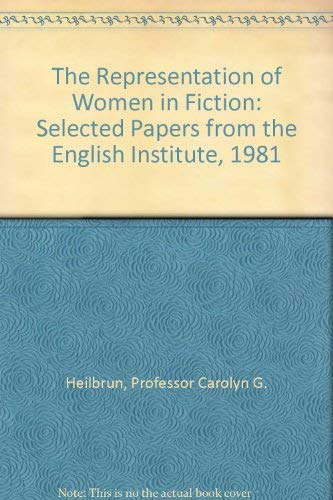 9780801829284: The Representation of Women in Fiction: Selected Papers from the English Institute, 1981