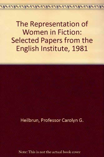9780801829291: The Representation of Women in Fiction: Selected Papers from the English Institute, 1981