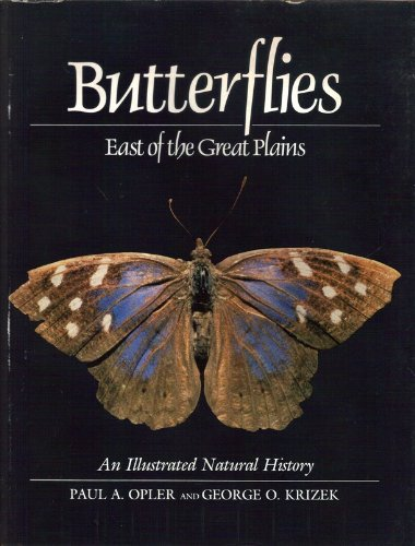 Butterflies East of the Great Plains: An Illustrated Natural History: Opler, Professor Paul; Krizek...