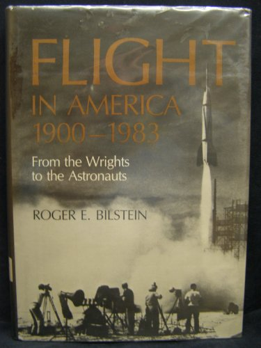 9780801829734: Flight in America, 1900-1983: From the Wrights to the Astronauts