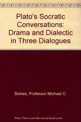 Plato's Socratic Conversations: Drama and Dialectic in Three Dialogues