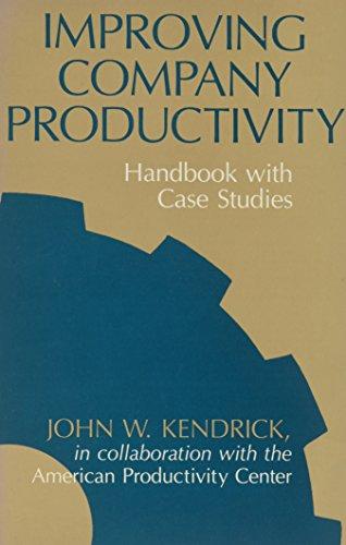 Improving Company Productivity: Handbook with Case Studies: Kendrick, Professor John