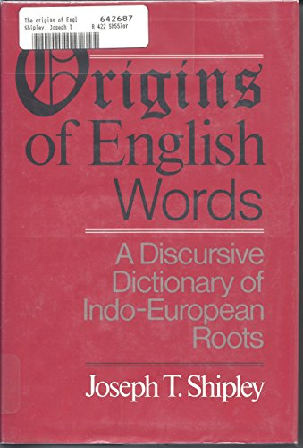 9780801830044: The Origins of English Words: A Discursive Dictionary of Indo-European Roots
