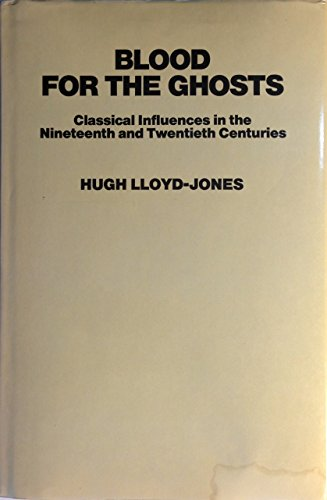 Blood for the Ghosts: Classical Influences in the Nineteenth and Twentieth Centuries: Lloyd-Jones, ...