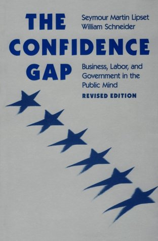 The Confidence Gap: Business, Labor and Government: Lipset, Professor Seymour