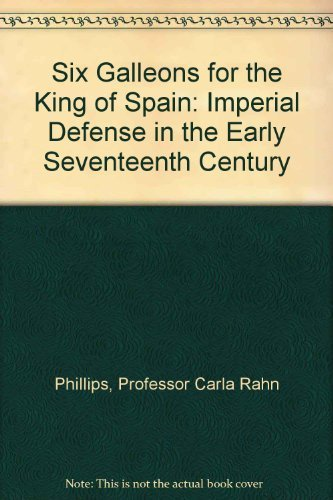 Six Galleons for the King of Spain: Imperial Defense in the Early Sixteenth Century (signed)
