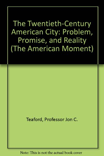 9780801830945: The Twentieth-Century American City: Problem, Promise, and Reality (The American Moment)