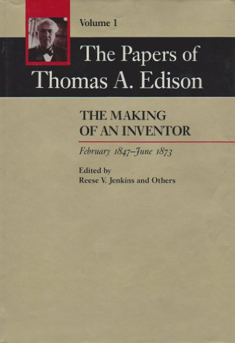 9780801831003: The Papers of Thomas A. Edison: The Making of an Inventor, February 1847-June 1874