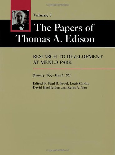 The Papers of Thomas A. Edison: Volume 5: Research to Development at Menlo Park, January 1879-March...