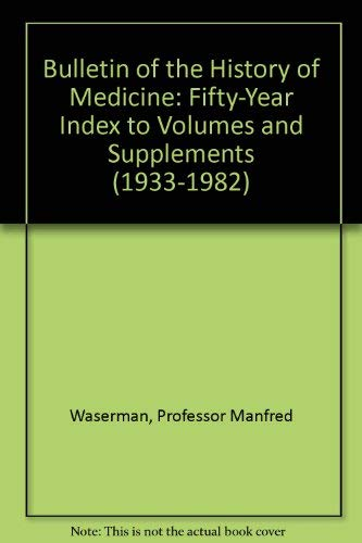 9780801831102: Bulletin of the History of Medicine: Fifty-Year Index to Volumes and Supplements (1933-1982)