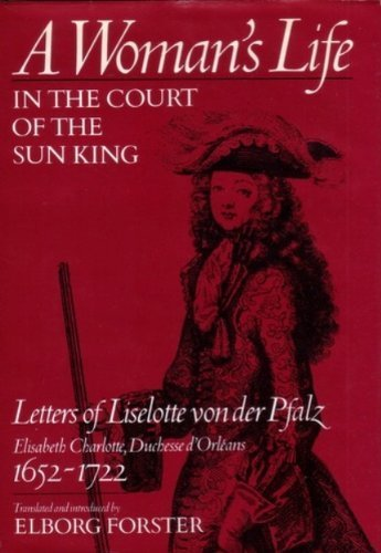 A Woman's Life in the Court of: Duchesse d'Orleans Elisabeth