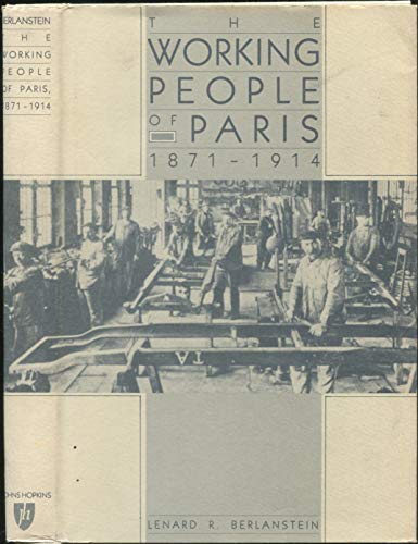 The Working People of Paris, 1871-1914 (The Johns Hopkins University Studies in Historical and ...