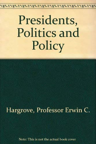 Presidents, politics and policy.: HARGROVE, E.C. & NELSON, M.
