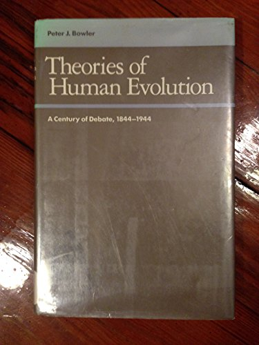 Theories of Human Evolution: A Century of Debate, 1844-1944: Bowler, Peter J.