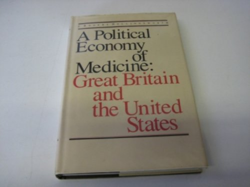 A Political Economy of Medicine: Great Britain and the United States: Hollingsworth, Professor ...